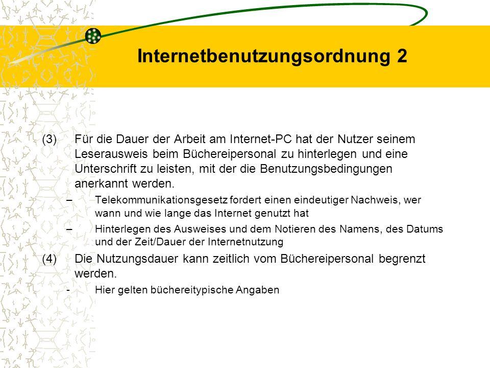 Internetbenutzungsordnung 2 (3)Für die Dauer der Arbeit am Internet-PC hat der Nutzer seinem Leserausweis beim Büchereipersonal zu hinterlegen und ein