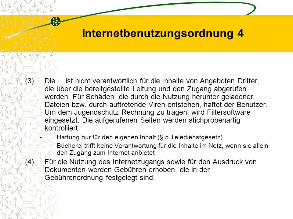 Internetbenutzungsordnung 4 (3)Die... ist nicht verantwortlich für die Inhalte von Angeboten Dritter, die über die bereitgestellte Leitung und den Zug