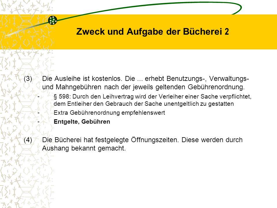 Zweck und Aufgabe der Bücherei 2 (3)Die Ausleihe ist kostenlos. Die... erhebt Benutzungs-, Verwaltungs- und Mahngebühren nach der jeweils geltenden Ge
