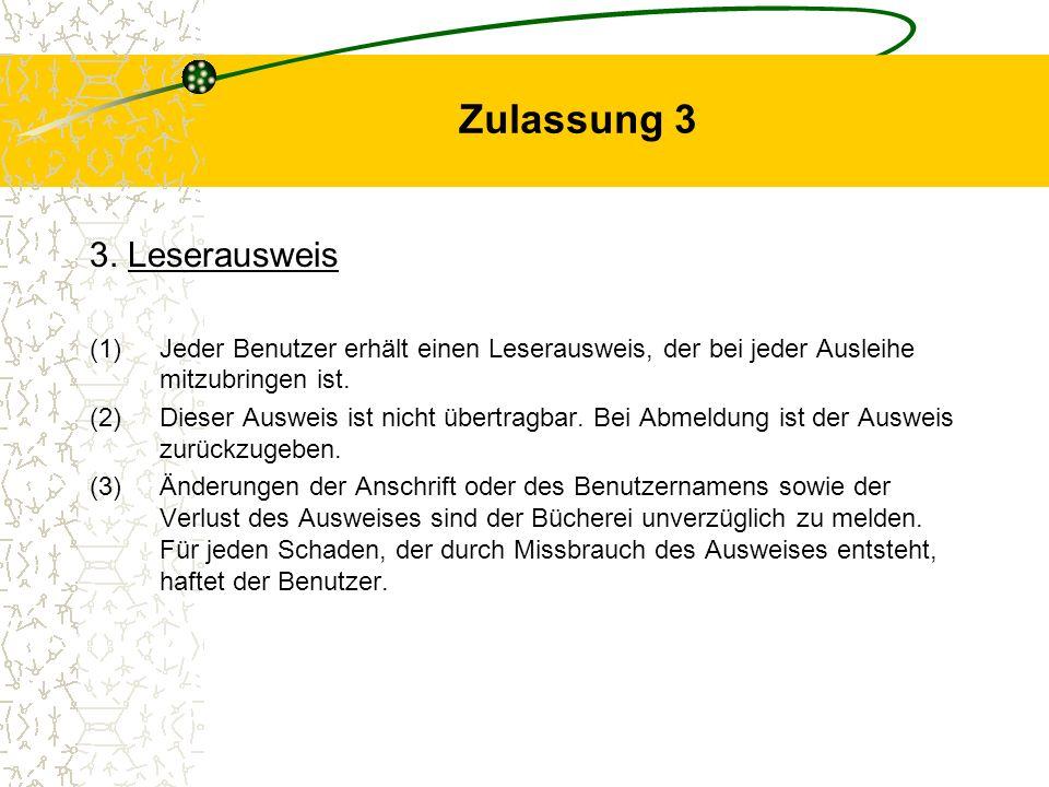 Zulassung 3 3. Leserausweis (1)Jeder Benutzer erhält einen Leserausweis, der bei jeder Ausleihe mitzubringen ist. (2)Dieser Ausweis ist nicht übertrag
