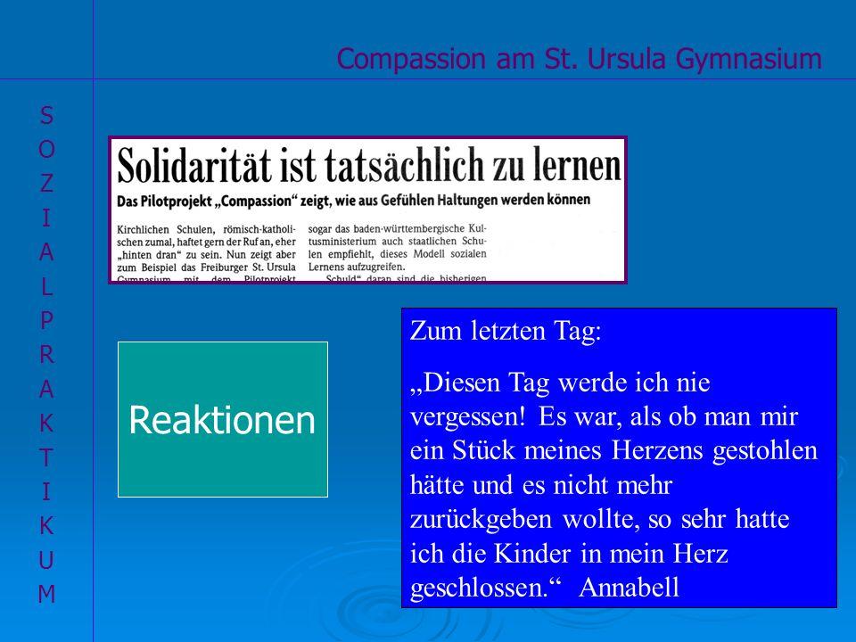 Compassion am St. Ursula Gymnasium SOZIALPRAKTIKUMSOZIALPRAKTIKUM Zum letzten Tag: Diesen Tag werde ich nie vergessen! Es war, als ob man mir ein Stüc