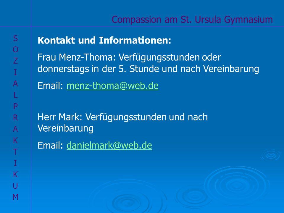 Compassion am St. Ursula Gymnasium SOZIALPRAKTIKUMSOZIALPRAKTIKUM Kontakt und Informationen: Frau Menz-Thoma: Verfügungsstunden oder donnerstags in de