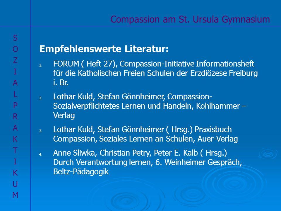 Compassion am St. Ursula Gymnasium SOZIALPRAKTIKUMSOZIALPRAKTIKUM Empfehlenswerte Literatur: 1. FORUM ( Heft 27), Compassion-Initiative Informationshe