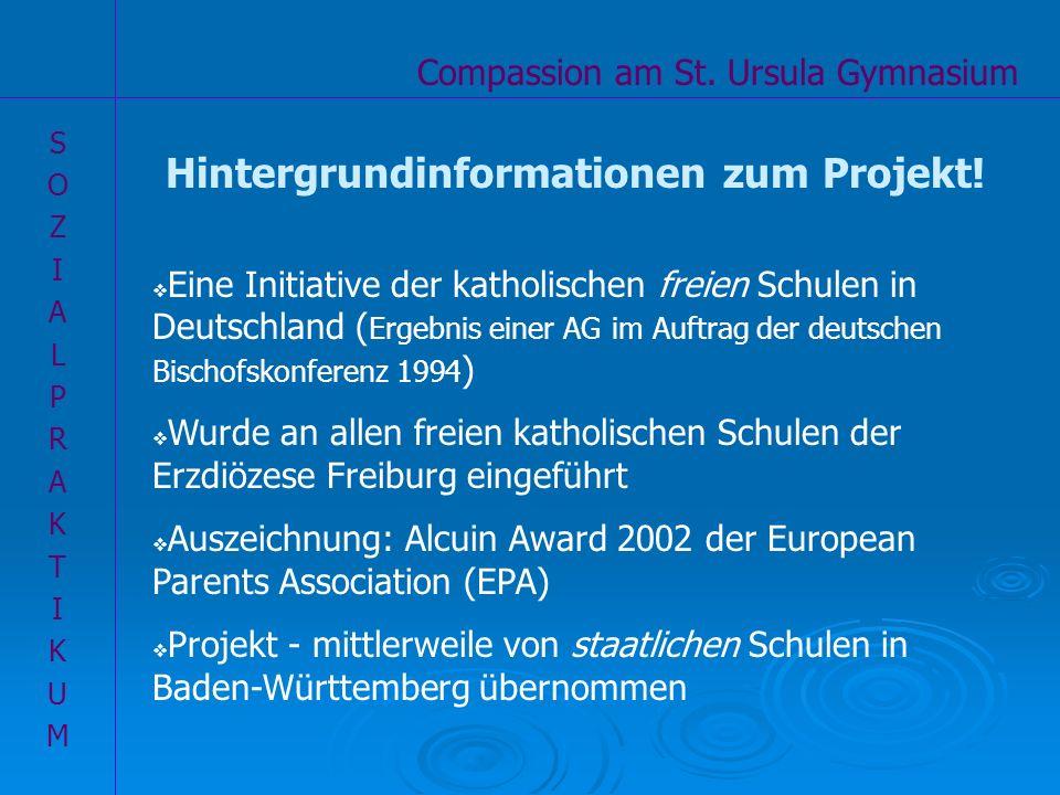 Compassion am St. Ursula Gymnasium SOZIALPRAKTIKUMSOZIALPRAKTIKUM Hintergrundinformationen zum Projekt! Eine Initiative der katholischen freien Schule