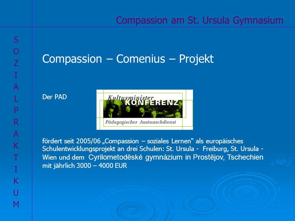 Compassion am St. Ursula Gymnasium SOZIALPRAKTIKUMSOZIALPRAKTIKUM Compassion – Comenius – Projekt Der PAD fördert seit 2005/06 Compassion – soziales L