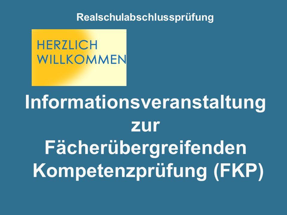 Realschulabschlussprüfung Fächerübergreifenden Kompetenzprüfung (FKP) Informationsveranstaltung zur