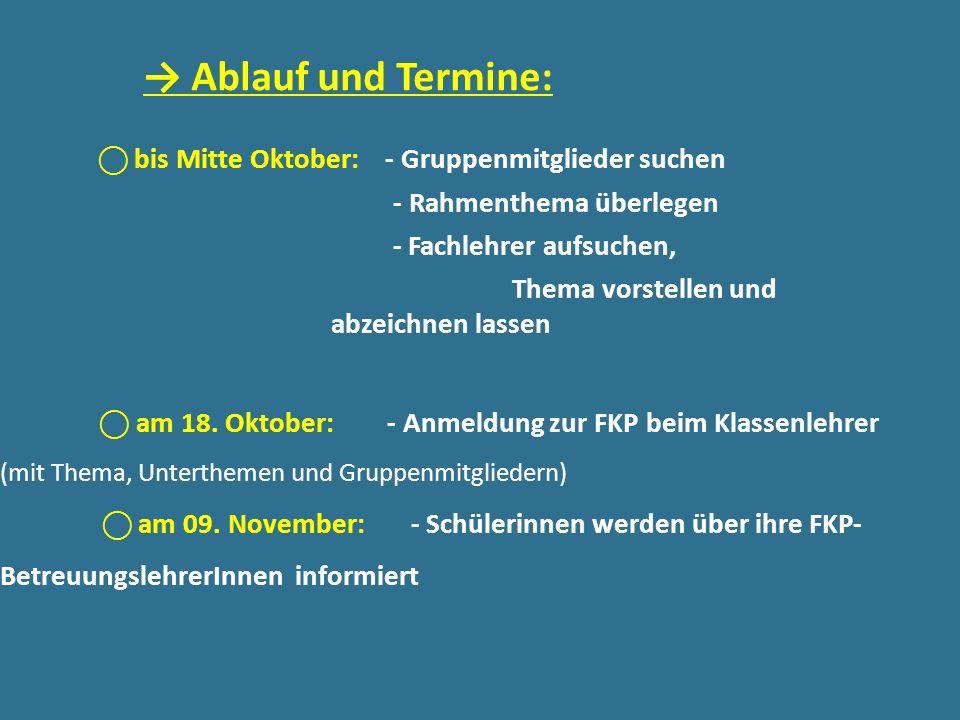 bis Mitte Oktober: - Gruppenmitglieder suchen - Rahmenthema überlegen - Fachlehrer aufsuchen, Thema vorstellen und abzeichnen lassen am 18. Oktober: -