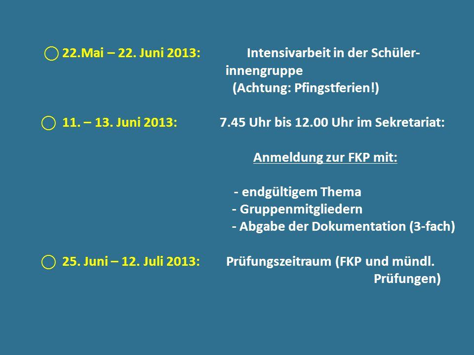22.Mai – 22. Juni 2013: Intensivarbeit in der Schüler- innengruppe (Achtung: Pfingstferien!) 11. – 13. Juni 2013: 7.45 Uhr bis 12.00 Uhr im Sekretaria