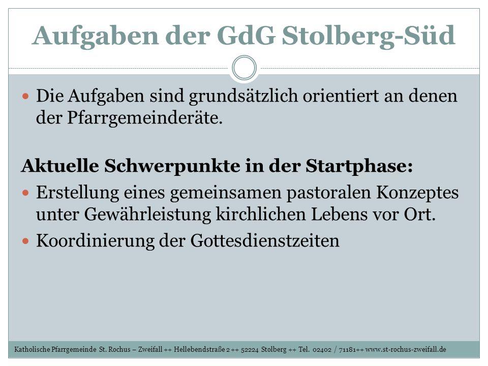 Aufgaben der GdG Stolberg-Süd Die Aufgaben sind grundsätzlich orientiert an denen der Pfarrgemeinderäte. Aktuelle Schwerpunkte in der Startphase: Erst