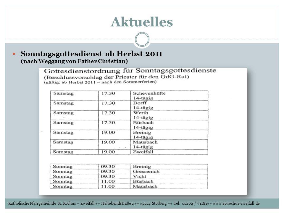 Aktuelles Sonntagsgottesdienst ab Herbst 2011 (nach Weggang von Father Christian) Katholische Pfarrgemeinde St. Rochus – Zweifall ++ Hellebendstraße 2