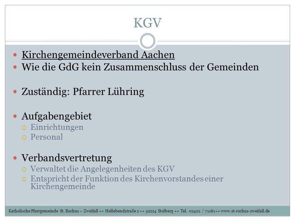 KGV Kirchengemeindeverband Aachen Wie die GdG kein Zusammenschluss der Gemeinden Zuständig: Pfarrer Lühring Aufgabengebiet Einrichtungen Personal Verb