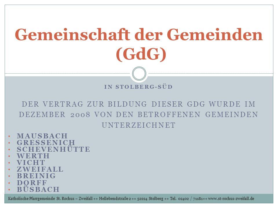 Gemeinschaft der Gemeinden (GdG) IN STOLBERG-SÜD DER VERTRAG ZUR BILDUNG DIESER GDG WURDE IM DEZEMBER 2008 VON DEN BETROFFENEN GEMEINDEN UNTERZEICHNET