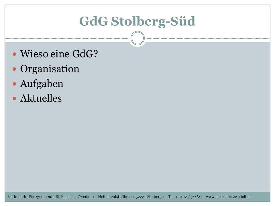 GdG Stolberg-Süd Wieso eine GdG? Organisation Aufgaben Aktuelles Katholische Pfarrgemeinde St. Rochus – Zweifall ++ Hellebendstraße 2 ++ 52224 Stolber
