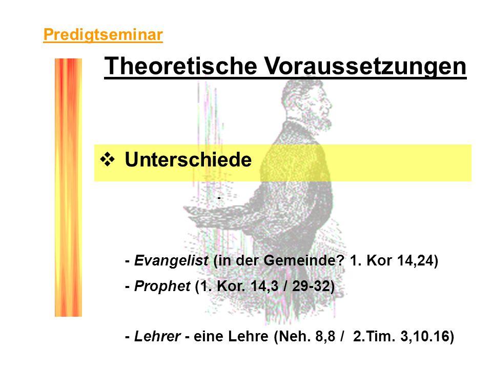 Theoretische Voraussetzungen Unterschiede - - Evangelist (in der Gemeinde? 1. Kor 14,24) - Prophet (1. Kor. 14,3 / 29-32) - Lehrer - eine Lehre (Neh.