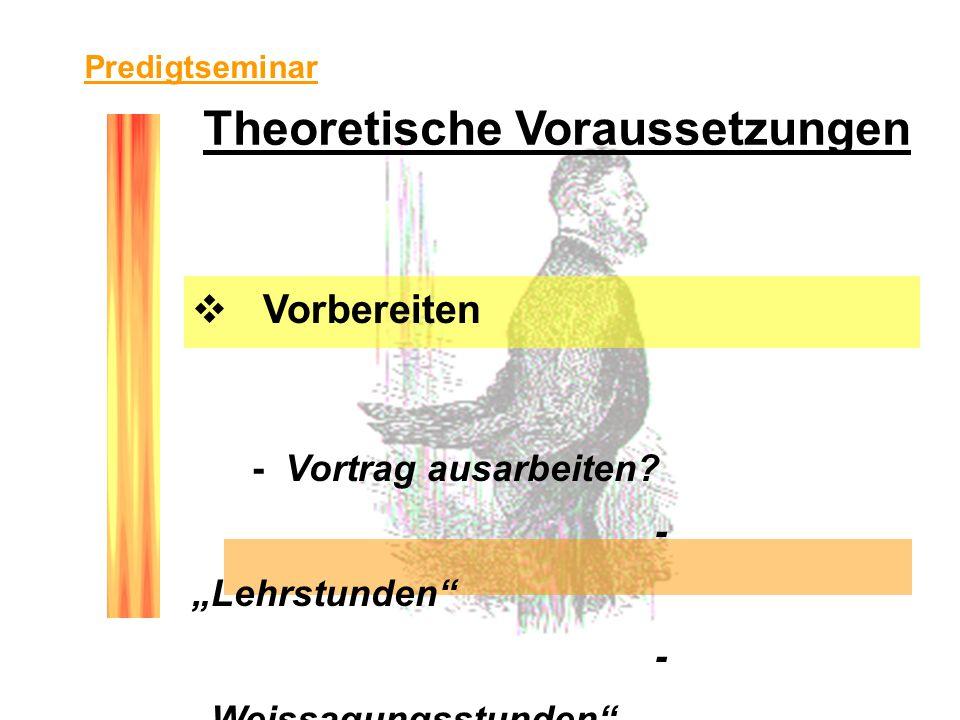 Theoretische Voraussetzungen Vorbereiten - Vortrag ausarbeiten? - Lehrstunden - Weissagungsstunden Predigtseminar