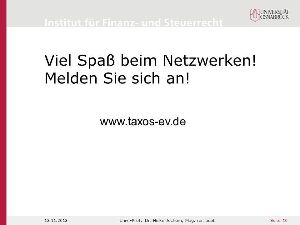 Seite 10 Viel Spaß beim Netzwerken! Melden Sie sich an! 13.11.2013Univ.-Prof. Dr. Heike Jochum, Mag. rer. publ. www.taxos-ev.de