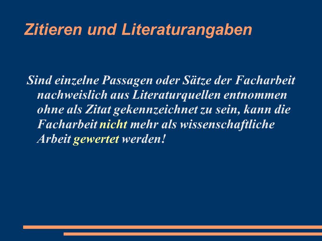 Zitieren und Literaturangaben Sind einzelne Passagen oder Sätze der Facharbeit nachweislich aus Literaturquellen entnommen ohne als Zitat gekennzeichn