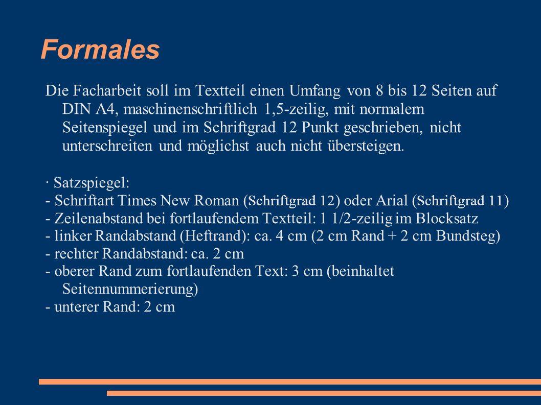 Formales Die Facharbeit soll im Textteil einen Umfang von 8 bis 12 Seiten auf DIN A4, maschinenschriftlich 1,5-zeilig, mit normalem Seitenspiegel und