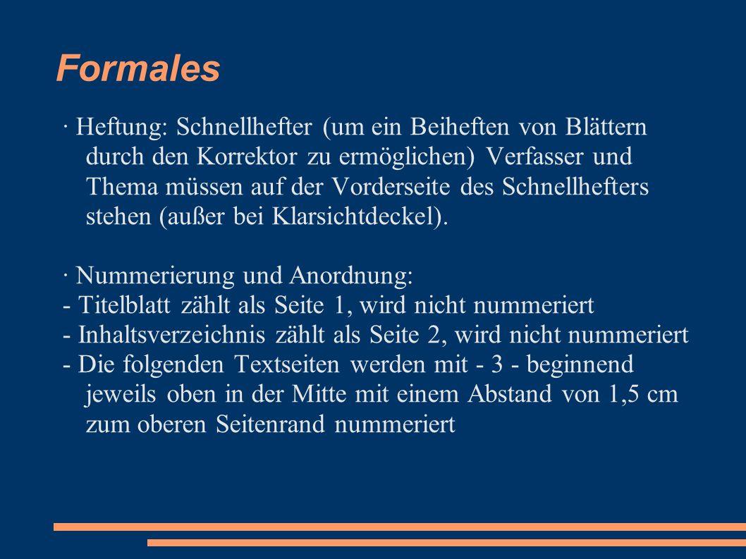 Formales - Das Literaturverzeichnis enthält den Nachweis der verwendeten Literatur und anderer benutzter Hilfsmittel (z.