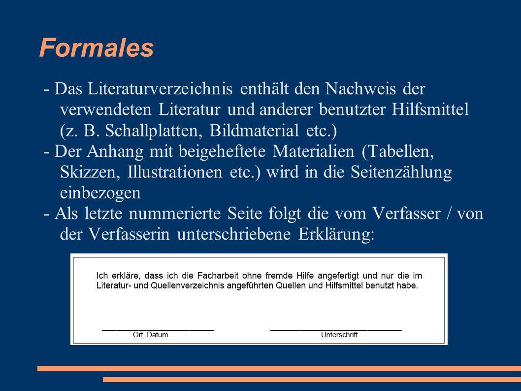 Formales - Das Literaturverzeichnis enthält den Nachweis der verwendeten Literatur und anderer benutzter Hilfsmittel (z. B. Schallplatten, Bildmateria