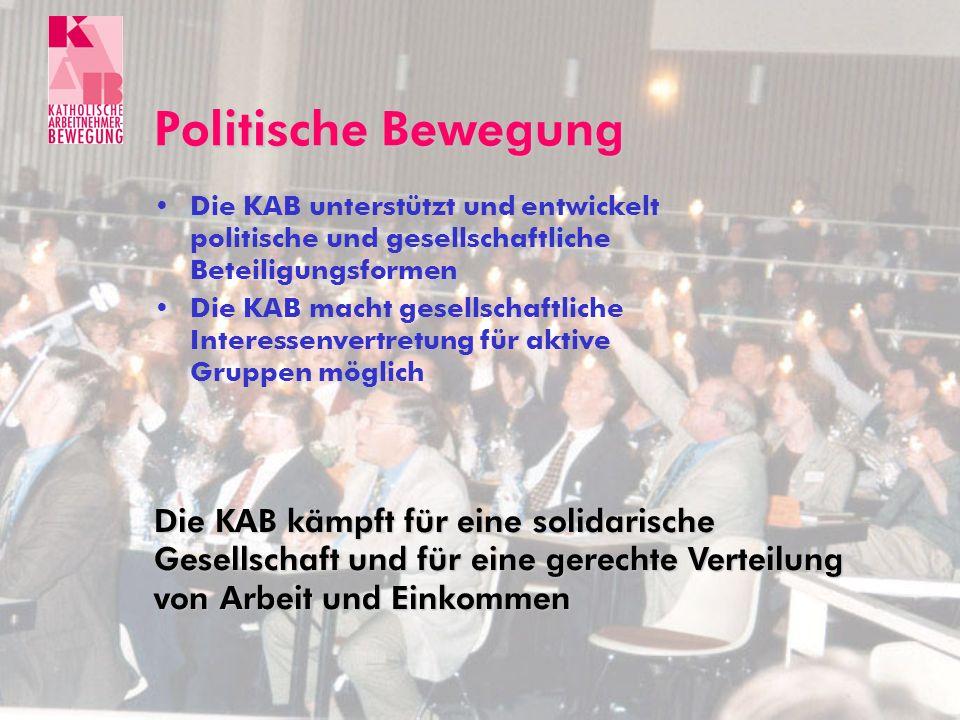 Politische Bewegung Die KAB unterstützt und entwickelt politische und gesellschaftliche Beteiligungsformen Die KAB macht gesellschaftliche Interessenv