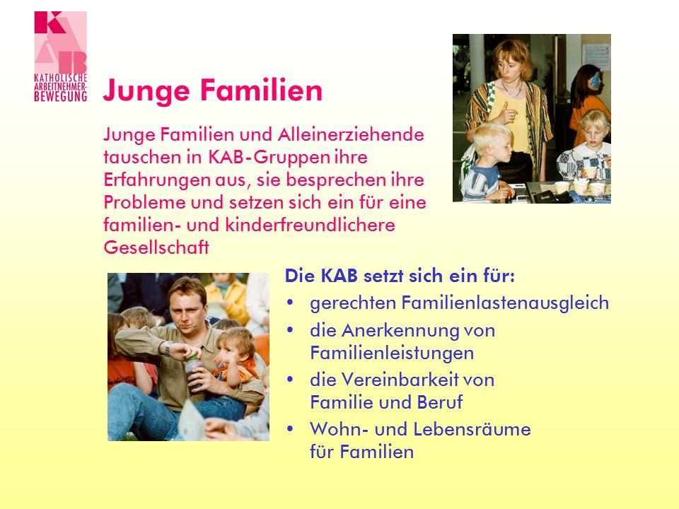 Die KAB setzt sich ein für: gerechten Familienlastenausgleich die Anerkennung von Familienleistungen die Vereinbarkeit von Familie und Beruf Wohn- und