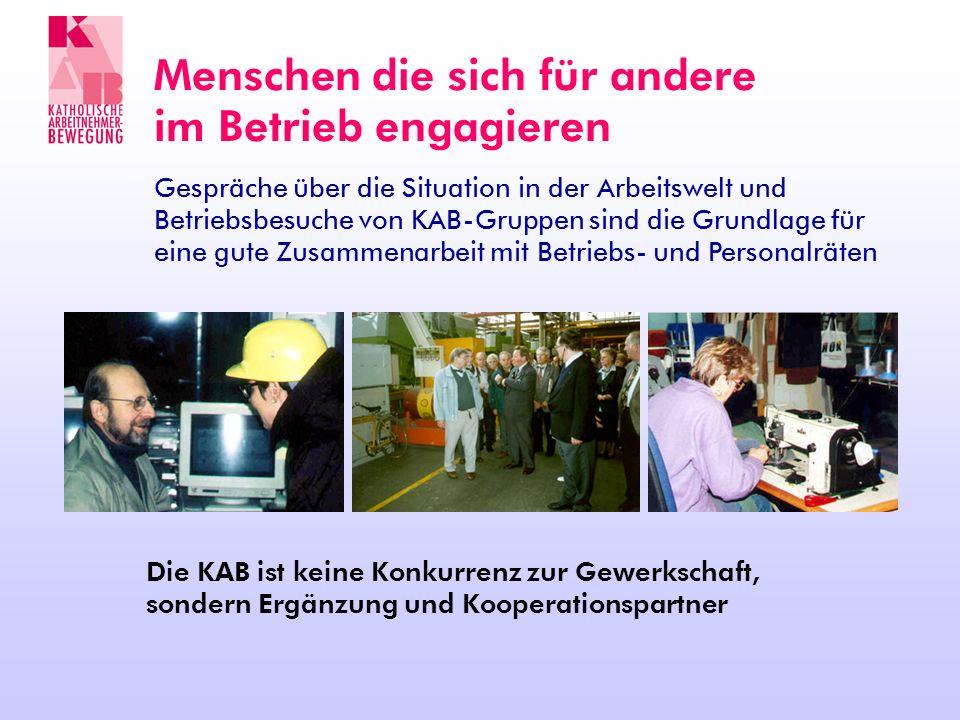 Menschen die sich für andere im Betrieb engagieren Gespräche über die Situation in der Arbeitswelt und Betriebsbesuche von KAB-Gruppen sind die Grundl