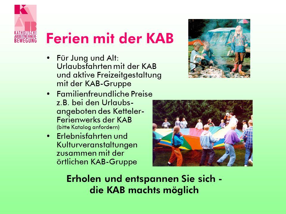Ferien mit der KAB Für Jung und Alt: Urlaubsfahrten mit der KAB und aktive Freizeitgestaltung mit der KAB-Gruppe Familienfreundliche Preise z.B. bei d
