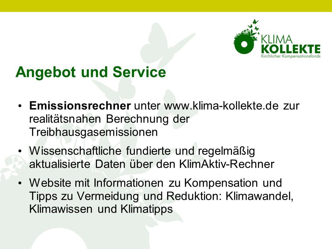 Angebot und Service Emissionsrechner unter www.klima-kollekte.de zur realitätsnahen Berechnung der Treibhausgasemissionen Wissenschaftliche fundierte