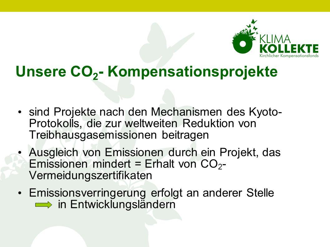 Unsere CO 2 - Kompensationsprojekte sind Projekte nach den Mechanismen des Kyoto- Protokolls, die zur weltweiten Reduktion von Treibhausgasemissionen