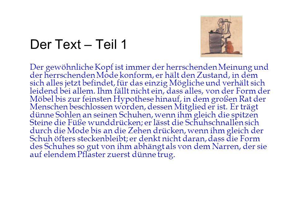 Der Text – Teil 1 Der gewöhnliche Kopf ist immer der herrschenden Meinung und der herrschenden Mode konform, er hält den Zustand, in dem sich alles je