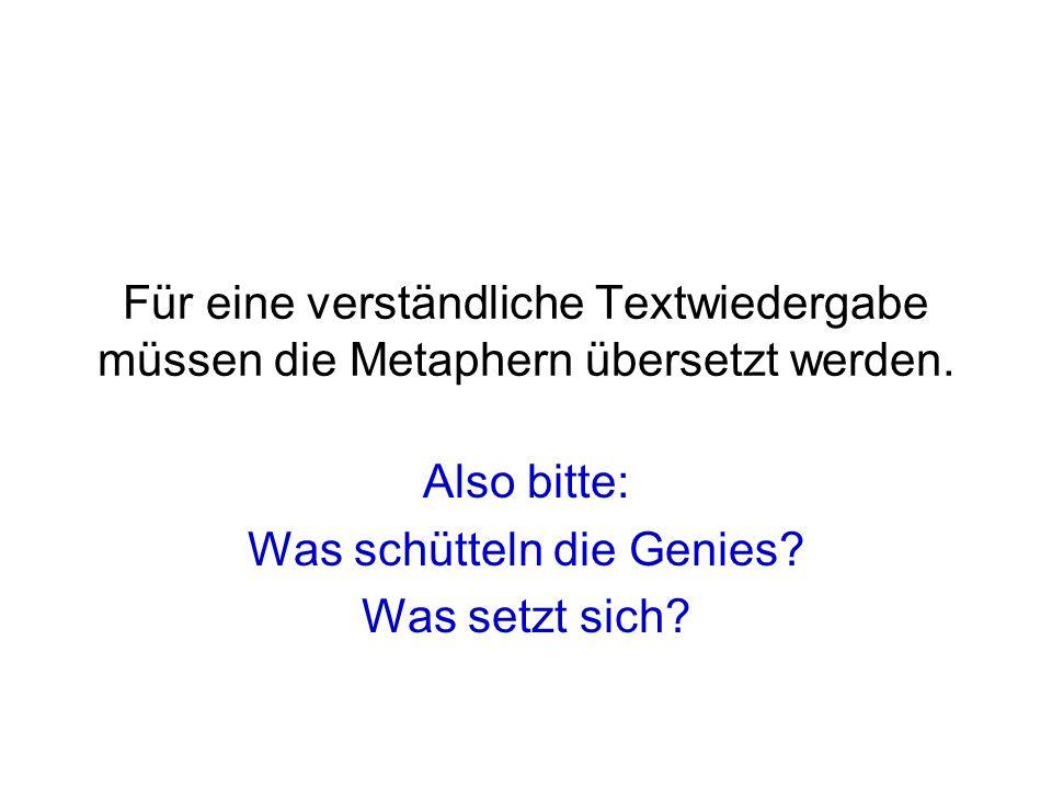 Für eine verständliche Textwiedergabe müssen die Metaphern übersetzt werden. Also bitte: Was schütteln die Genies? Was setzt sich?