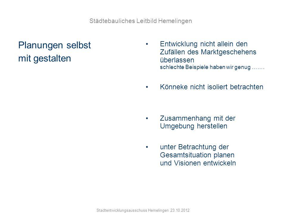 Städtebauliches Leitbild Hemelingen Stadtentwicklungsausschuss Hemelingen 23.10.2012 Planungen selbst mit gestalten Entwicklung nicht allein den Zufäl