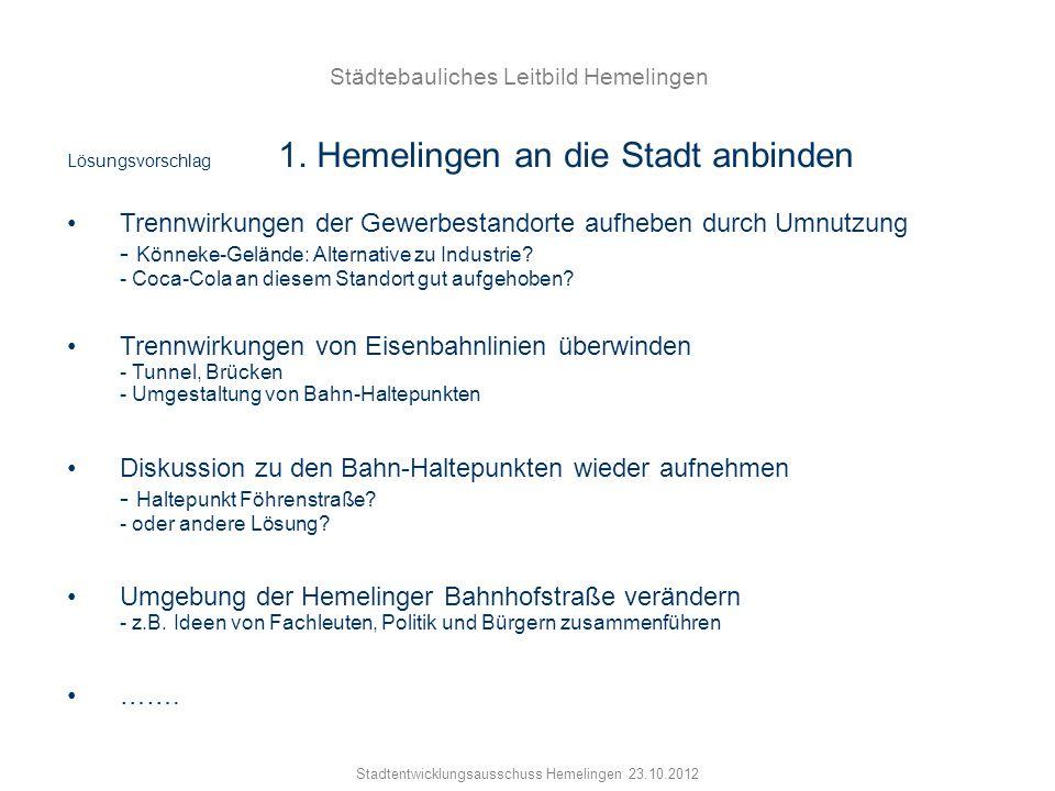 Stadtentwicklungsausschuss Hemelingen 23.10.2012 Lösungsvorschlag 1. Hemelingen an die Stadt anbinden Trennwirkungen der Gewerbestandorte aufheben dur