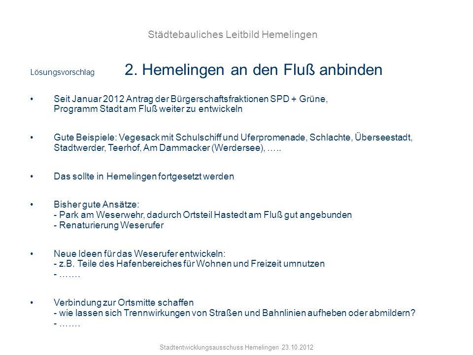 Städtebauliches Leitbild Hemelingen Stadtentwicklungsausschuss Hemelingen 23.10.2012 Lösungsvorschlag 2. Hemelingen an den Fluß anbinden Seit Januar 2