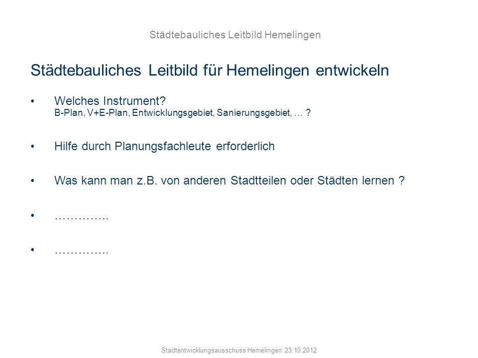 Städtebauliches Leitbild Hemelingen Stadtentwicklungsausschuss Hemelingen 23.10.2012 Städtebauliches Leitbild für Hemelingen entwickeln Welches Instru