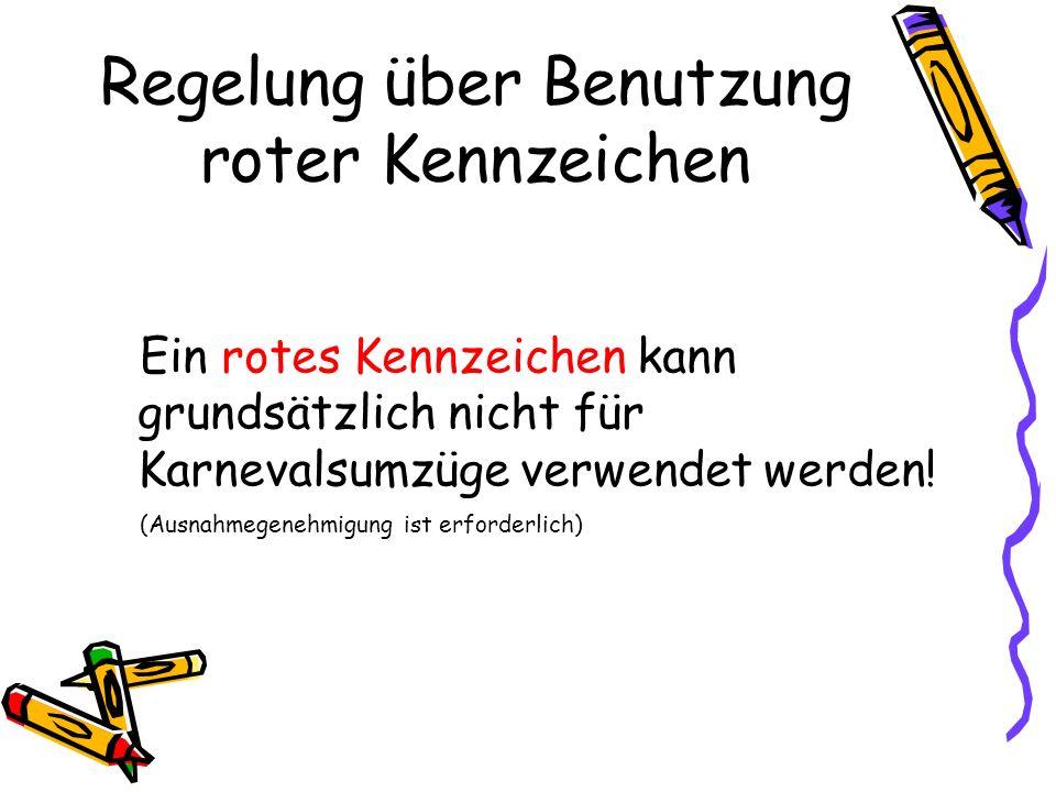 Regelung über Benutzung roter Kennzeichen Ein rotes Kennzeichen kann grundsätzlich nicht für Karnevalsumzüge verwendet werden! (Ausnahmegenehmigung is