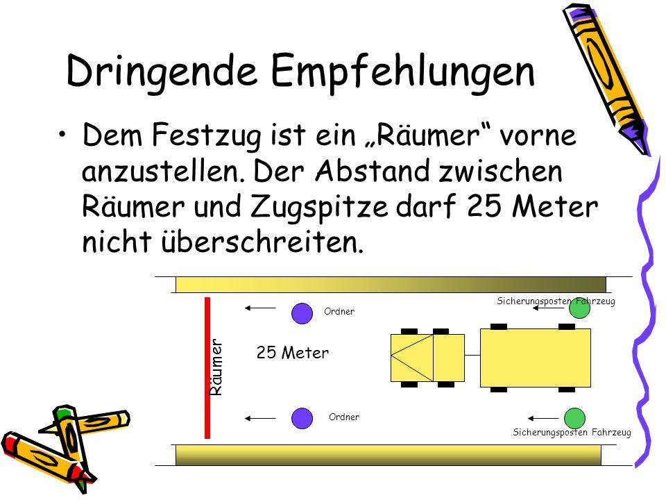 Dringende Empfehlungen Dem Festzug ist ein Räumer vorne anzustellen. Der Abstand zwischen Räumer und Zugspitze darf 25 Meter nicht überschreiten. 25 M