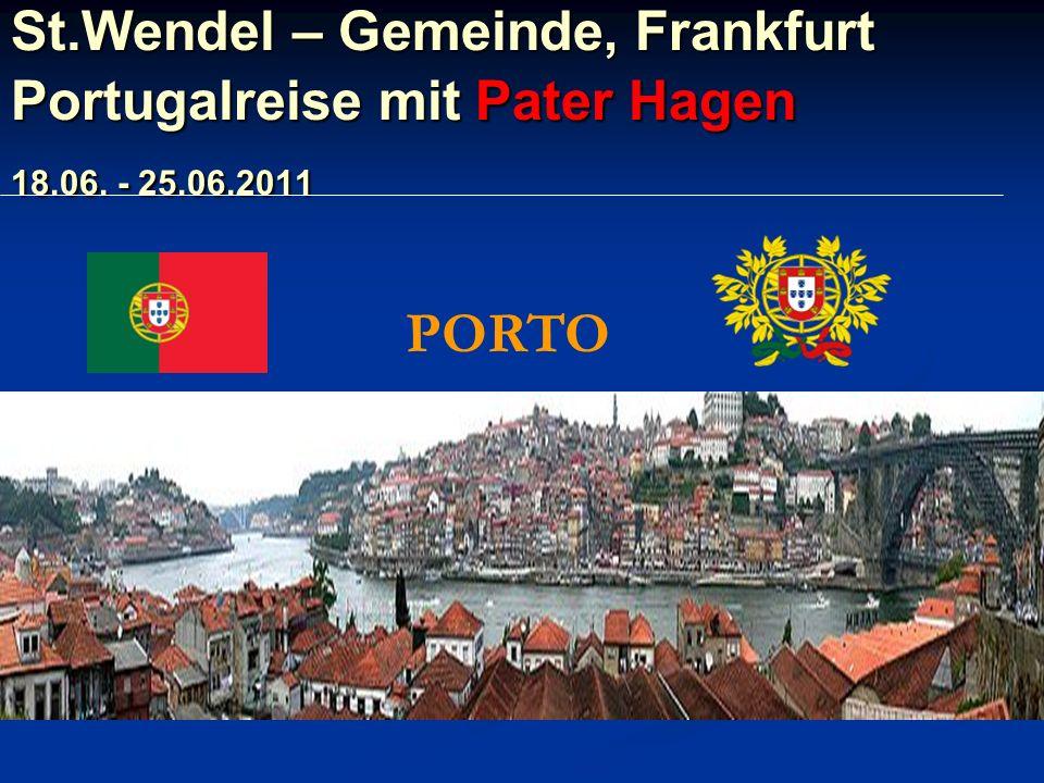 St.Wendel – Gemeinde, Frankfurt Portugalreise mit Pater Hagen 18.06. - 25.06.2011 PORTO