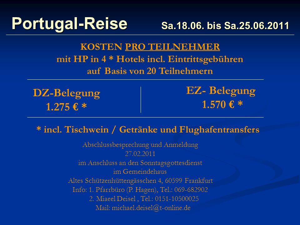 Portugal-Reise Sa.18.06. bis Sa.25.06.2011 KOSTEN PRO TEILNEHMER mit HP in 4 * Hotels incl. Eintrittsgebühren auf Basis von 20 Teilnehmern EZ- Belegun