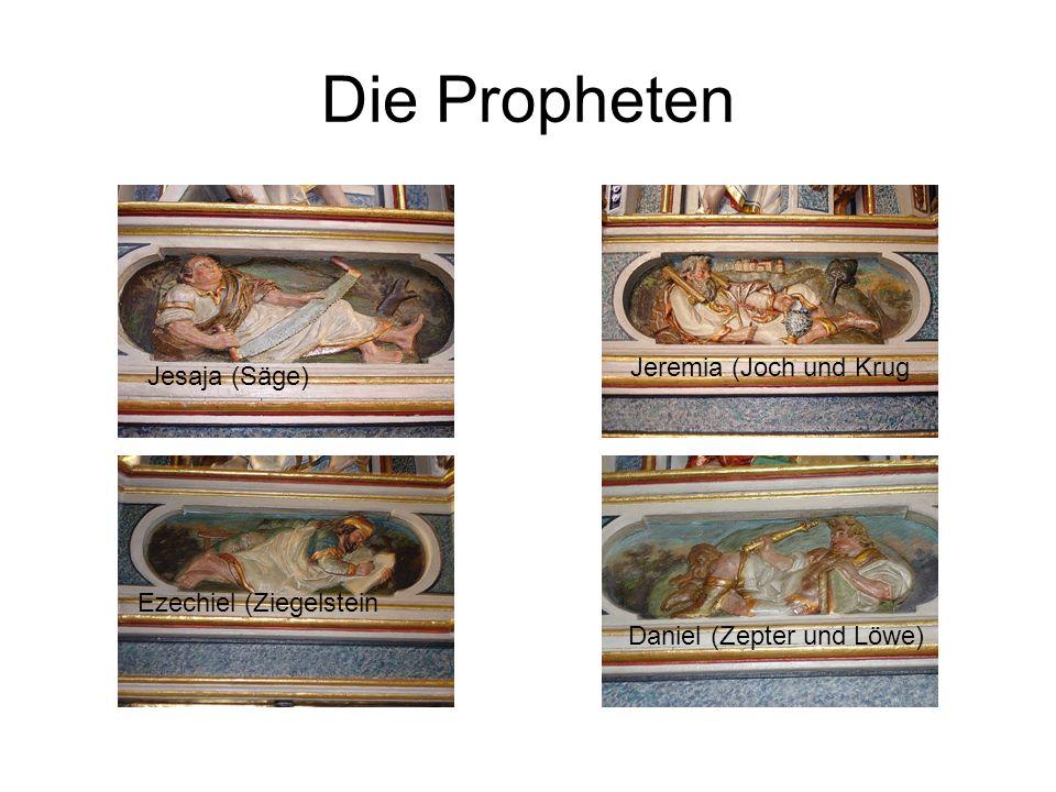 Die Propheten Jesaja (Säge) Jeremia (Joch und Krug Ezechiel (Ziegelstein Daniel (Zepter und Löwe)