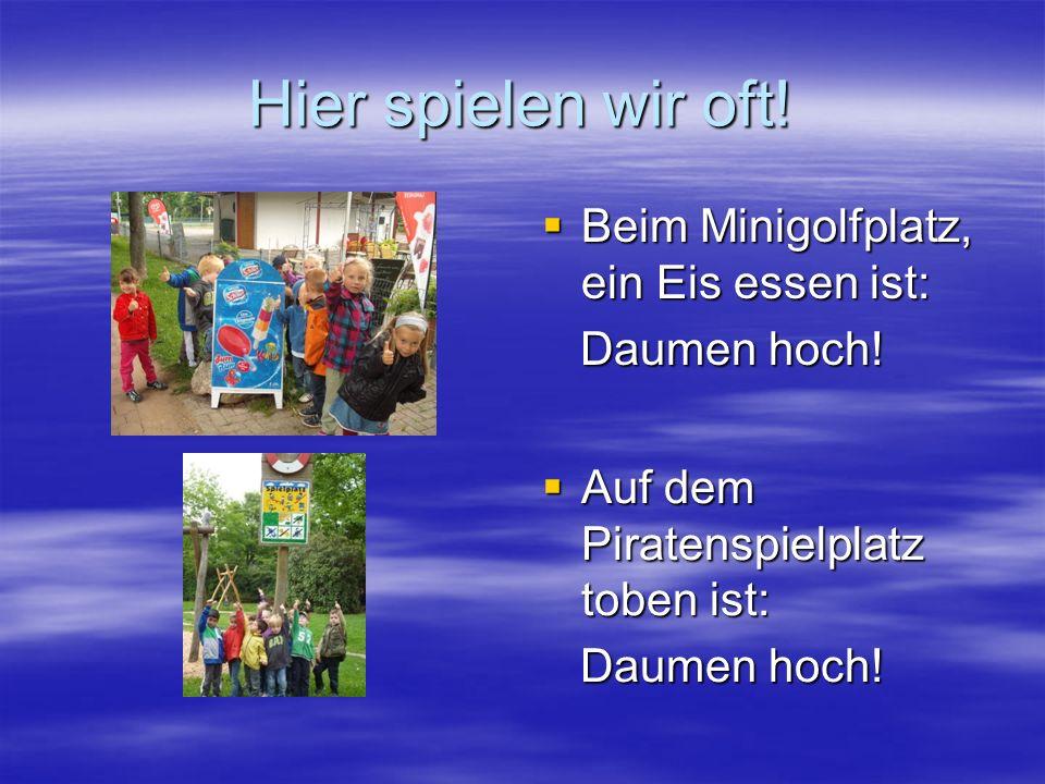 Hier spielen wir oft! Beim Minigolfplatz, ein Eis essen ist: Beim Minigolfplatz, ein Eis essen ist: Daumen hoch! Daumen hoch! Auf dem Piratenspielplat