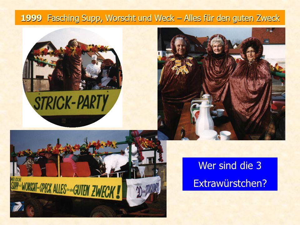 1999 Fasching Supp, Worscht und Weck – Alles für den guten Zweck Wer sind die 3 Extrawürstchen?