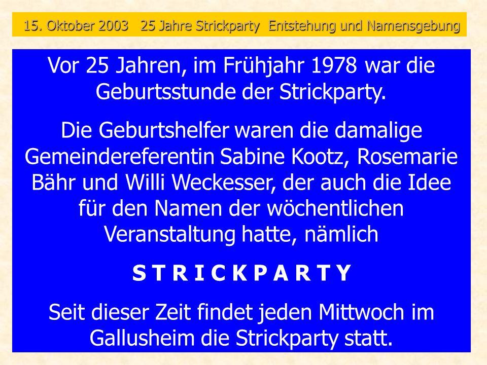 15. Oktober 2003 25 Jahre Strickparty Entstehung und Namensgebung 15. Oktober 2003 25 Jahre Strickparty Entstehung und Namensgebung Vor 25 Jahren, im