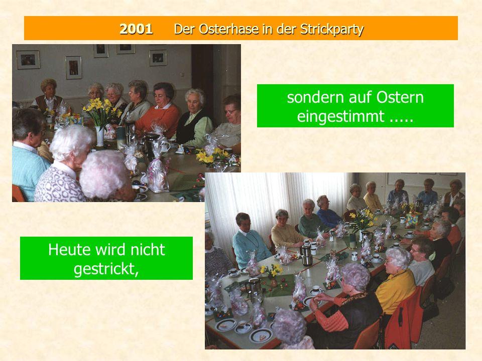 2001 Der Osterhase in der Strickparty Heute wird nicht gestrickt, sondern auf Ostern eingestimmt.....