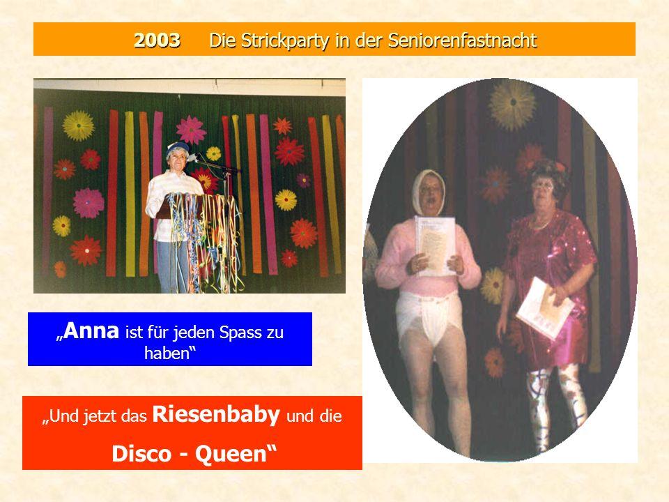 2003 Die Strickparty in der Seniorenfastnacht Anna ist für jeden Spass zu haben Und jetzt das Riesenbaby und die Disco - Queen