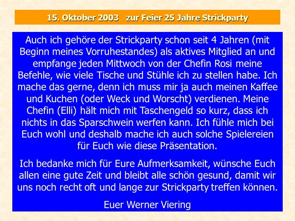 15. Oktober 2003 zur Feier 25 Jahre Strickparty Auch ich gehöre der Strickparty schon seit 4 Jahren (mit Beginn meines Vorruhestandes) als aktives Mit