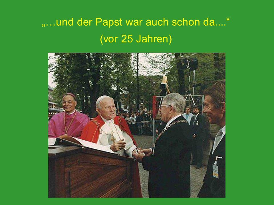 …und der Papst war auch schon da.... (vor 25 Jahren)