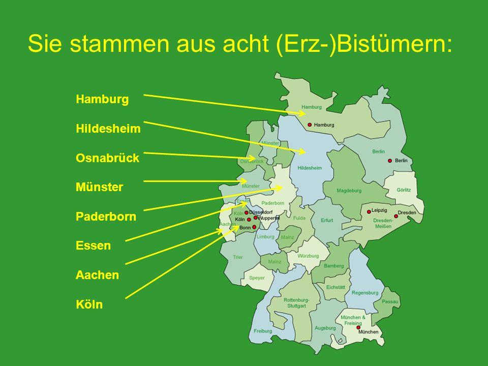 Sie stammen aus acht (Erz-)Bistümern: Hamburg Hildesheim Osnabrück Münster Paderborn Essen Aachen Köln