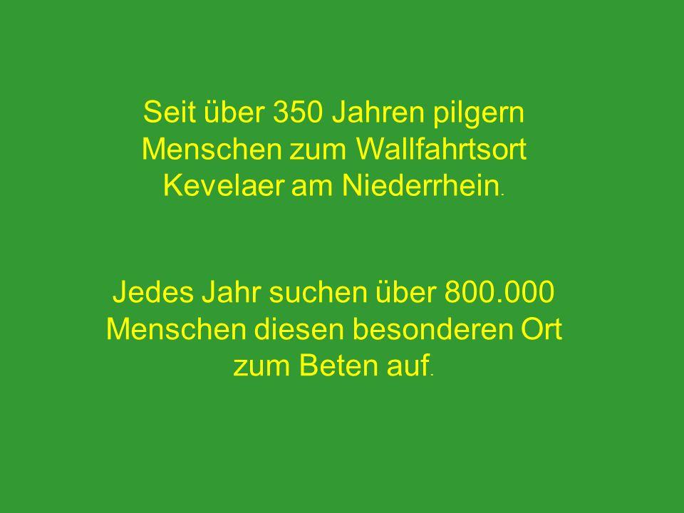 Seit über 350 Jahren pilgern Menschen zum Wallfahrtsort Kevelaer am Niederrhein. Jedes Jahr suchen über 800.000 Menschen diesen besonderen Ort zum Bet